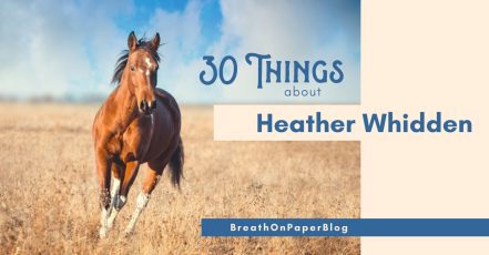 30 Things about Heather Whidden for Breath On Paper Blog