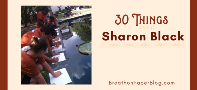 30 Things about Sharon Black for BreathonPaperBlog.com