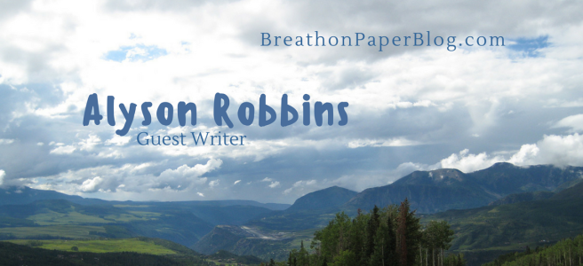 Alyson Robbins - Guest Writer - BreathonPaperBlog.com - Photo of Telluride Mountains by Sheree Martin
