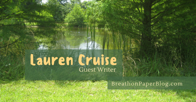 Lauren Cruise - Guest Writer - Breath on Paper Blog