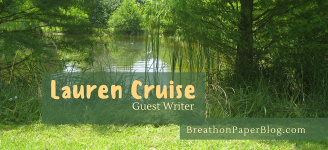 Lauren Cruise - Guest Writer - Breath on Paper Blog