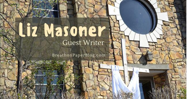 Liz Masoner Guest Writer - Breath on Paper Blog