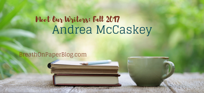Meet Our Writers: Fall 2017 - Andrea McCaskey - BreathOnPaperBlog.com
