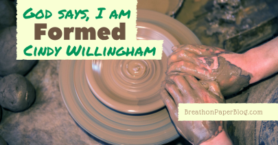 God Says I Am Formed - Cindy Willingham - BreathonPaperBlog.com