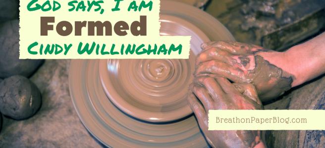 God Says I Am Formed - Cindy Willingham - BreathonPaperBlog.com