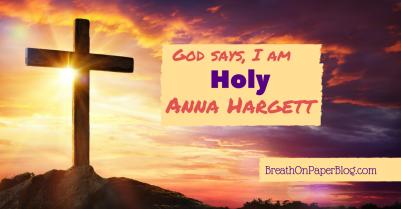 God Says I Am Holy - Anna Hargett - Breath on Paper Blog