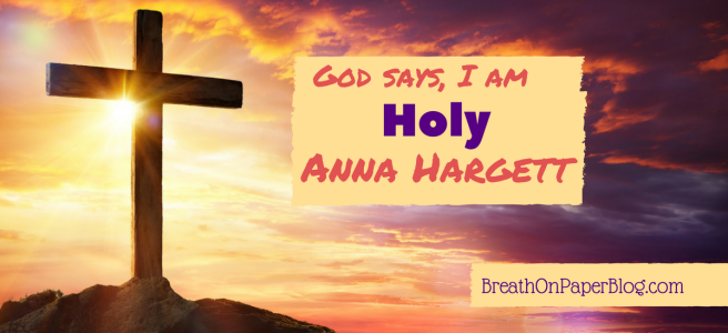 God Says I Am Holy - Anna Hargett - Breath on Paper Blog