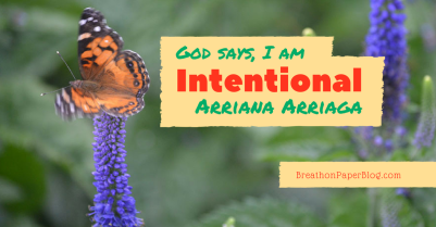 God Says I Am Intentional - Arriana Arriaga - BreathonPaperBlog.com