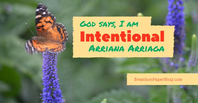 God Says I Am Intentional - Arriana Arriaga - BreathonPaperBlog.com