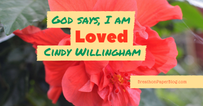 God Says I Am Loved - Cindy Willingham - BreathonPaperBlog.com