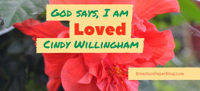 God Says I Am Loved - Cindy Willingham - BreathonPaperBlog.com