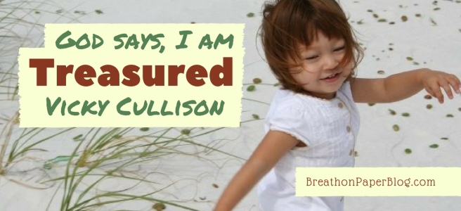 God Says I Am Treasured - Vicky Cullison - Breath on Paper Blog
