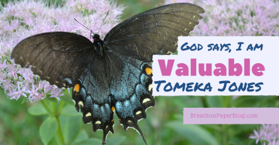 God Says I Am Valuable - Tomeka Jones - Breath On Paper Blog