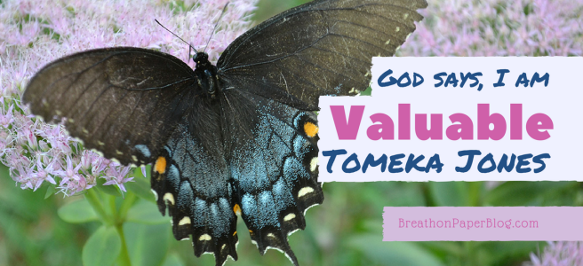 God Says I Am Valuable - Tomeka Jones - Breath On Paper Blog