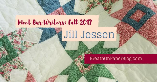 Jill Jessen - Meet Our Writers Fall 2017 - BreathOnPaperBlog.com