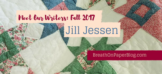 Jill Jessen - Meet Our Writers Fall 2017 - BreathOnPaperBlog.com