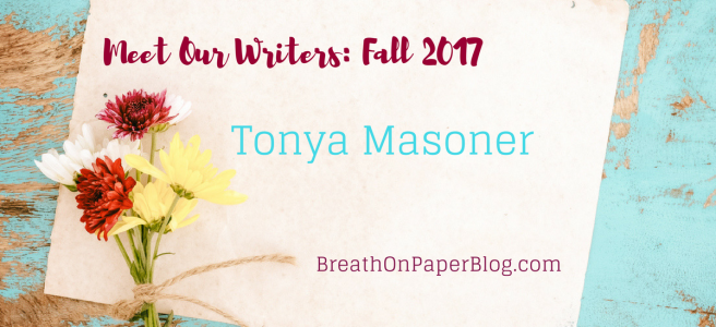 Meet Our Writers: Fall 2017 Semester // Tonya Masoner - BreathOnPaperBlog.com