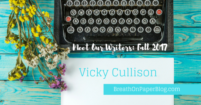 Meet Our Writers Fall 2017 - Vicky Cullison - BreathOnPaperBlog.com