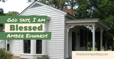 God Says I Am Blessed - Amber Edwards - Breath on Paper Blog