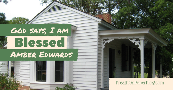 God Says I Am Blessed - Amber Edwards - Breath on Paper Blog