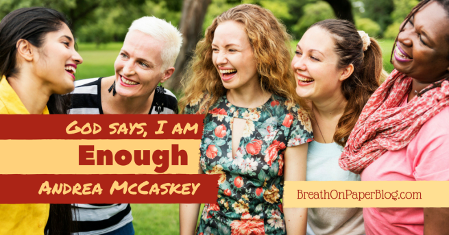 God Says I Am Enough - Andrea McCaskey - Breath on Paper Blog