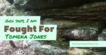 God Says I Am Fought For - Tomeka Jones - Breath On Paper Blog
