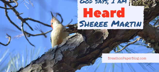 God Says I Am Heard - Sheree Martin - Breath on Paper Blog