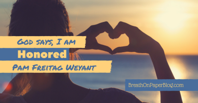 God Says I Am Honored - Pam Freitag Weyant