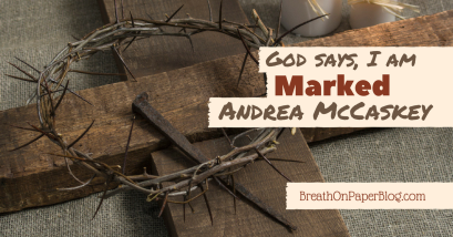 I Am Marked - Andrea McCaskey - Breath on Paper Blog