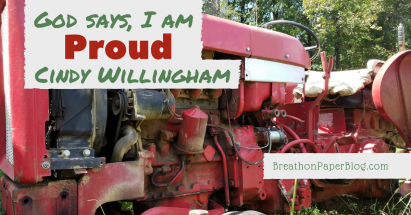 God Says I Am Proud - Cindy Willingham - Breath on Paper Blog
