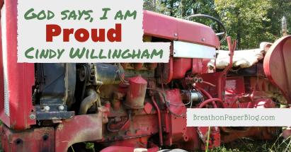 God Says I Am Proud - Cindy Willingham - Breath on Paper Blog