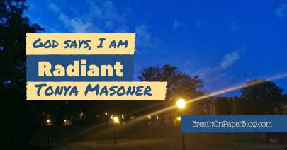 God Says I Am Radiant - Tonya Masoner - Breath On Paper Blog