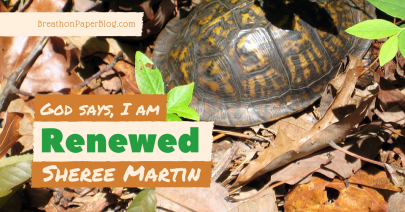 God Says I Am Renewed - Sheree Martin - Breath on Paper Blog