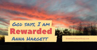 God Says I Am Rewarded - Anna Hargett - Breath On Paper Blog