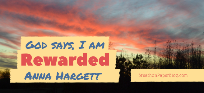 God Says I Am Rewarded - Anna Hargett - Breath On Paper Blog