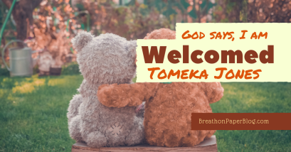 God Says I Am Welcomed - Tomeka Jones - Breath on Paper Blog