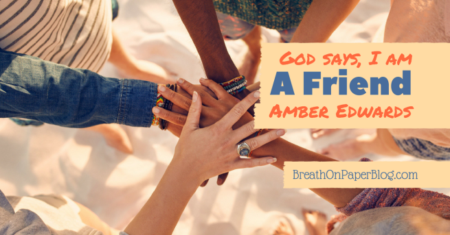 I Am A Friend - Amber Edwards - Breath on Paper Blog