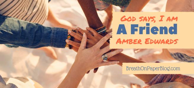 I Am A Friend - Amber Edwards - Breath on Paper Blog