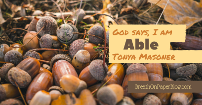God Says I Am Able - Tonya Masoner - Breath on Paper Blog