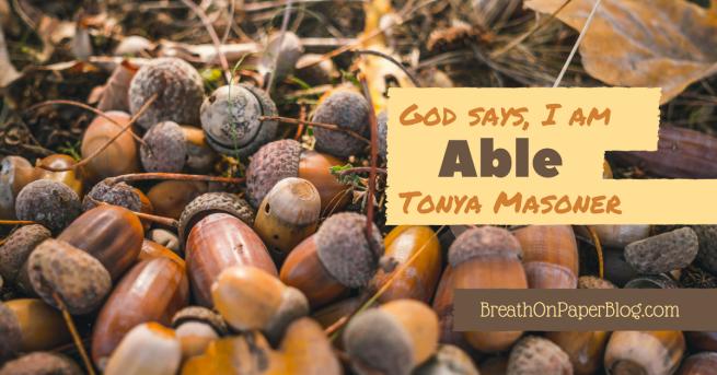God Says I Am Able - Tonya Masoner - Breath on Paper Blog