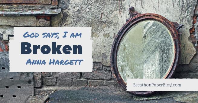 God Says I Am Broken - Anna Hargett - Breath on Paper Blog