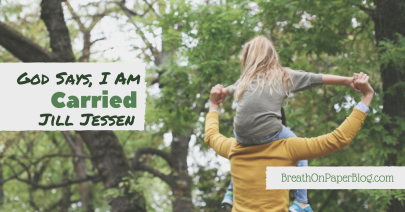 God Says I Am Carried - Jill - Jessen - Breath on Paper Blog