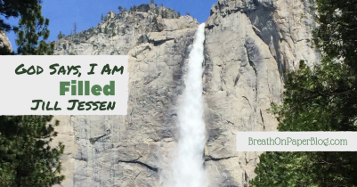 God Says I Am Filled - Jill Jessen - Breath on Paper Blog
