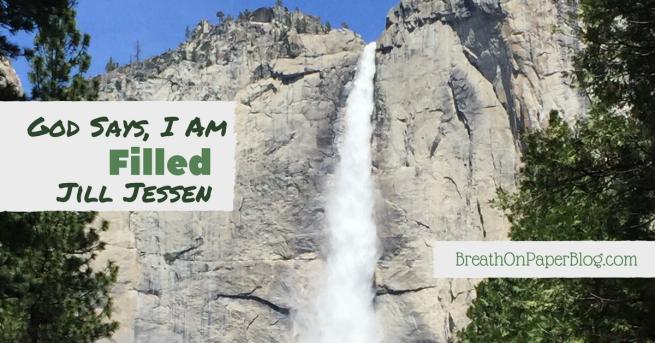 God Says I Am Filled - Jill Jessen - Breath on Paper Blog