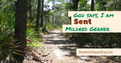 God Says I Am Sent - Mildred Gerner - Breath on Paper Blog